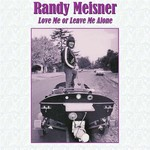 Randy Meisner, Love Me or Leave Me Alone
