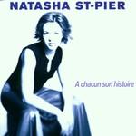 Natasha St-Pier, A chacun son histoire