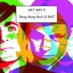 Art Brut, Bang Bang Rock & Roll