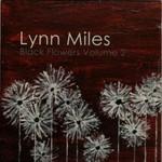 Lynn Miles, Black Flowers Volume 2