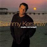 Sammy Kershaw, Maybe Not Tonight