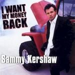 Sammy Kershaw, I Want My Money Back