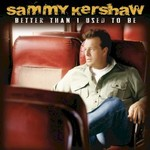 Sammy Kershaw, Better Than I Used To Be