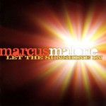 Marcus Malone, Let The Sunshine In