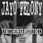 Jayo Felony, Underground