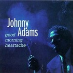 Johnny Adams, Good Morning Heartache