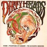 The Dirty Heads, Home / Phantoms of Summer / The Acoustic Sessions