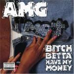 AMG, Bitch Betta Have My Money