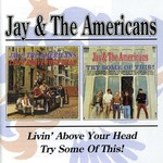 Jay and The Americans, Livin' Above Your Head / Try Some of These