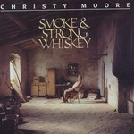 Christy Moore, Smoke & Strong Whiskey
