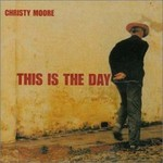 Christy Moore, This Is the Day
