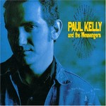 Paul Kelly and The Messengers, So Much Water So Close To Home