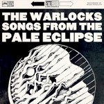 The Warlocks, Songs from the Pale Eclipse