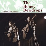 The Honey Dewdrops, These Old Roots
