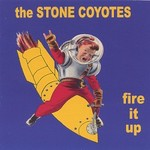 The Stone Coyotes, Fire it Up