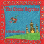 The Stone Coyotes, A Wild Bird Flying