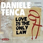 Daniele Tenca, Love Is the Only Law