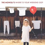 The Mowgli's, Where'd Your Weekend Go?