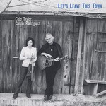 Chip Taylor & Carrie Rodriguez, Let's Leave This Town