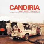 Candiria, What Doesn't Kill You...