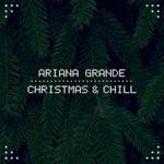 Ariana Grande, Christmas & Chill