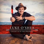Luke O'Shea, Caught Up In The Dreaming