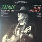 Willie Nelson, For the Good Times: A Tribute to Ray Price
