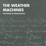 The Weather Machines, The Sound of Pseudoscience