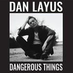 Dan Layus, Dangerous Things