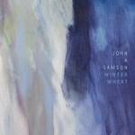 John K. Samson, Winter Wheat