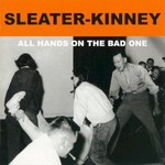 Sleater-Kinney, All Hands On The Bad One