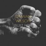 Damian Wilson, Built For Fighting