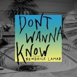 Maroon 5, Don't Wanna Know (feat. Kendrick Lamar)