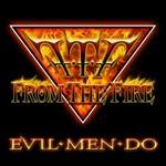 From the Fire, Evil Men Do