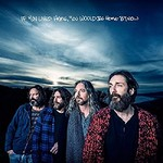 Chris Robinson Brotherhood, If You Lived Here, You Would Be Home by Now