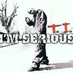 T.I., I'm Serious