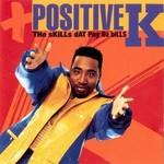 Positive K, The Skills Dat Pay Da Bills