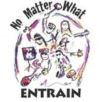 Entrain, No Matter What