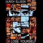 Ulrich Ellison, Lose Yourself