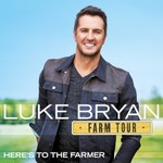 Luke Bryan, Farm Tour...Here's to the Farmer