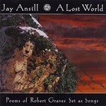 Jay Ansill, A Lost World (Poems of Robert Graves set as songs)