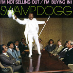 Swamp Dogg, I'm Not Selling Out / I'm Buying In!