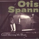 Otis Spann, Good Morning Mr. Blues