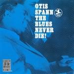Otis Spann, The Blues Never Die!