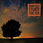 Bonneville County Pine Box, Always Gone