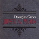 Douglas Greer, Just A Man