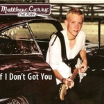 Matthew Curry and the Fury, If I Don't Got You