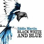 Eddie Martin, Black White & Blue