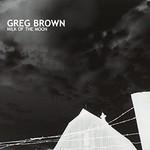 Greg Brown, Milk Of The Moon