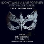 ZAYN & Taylor Swift, I Don't Wanna Live Forever (Fifty Shades Darker)